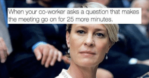 """Memes, Twitter, and Buzzfeed: When your co-worker asks a question that makes  the meeting go on for 25 more minutes. BuzzFeed on Twitter: """"29 memes you should send to your coworker ..."""