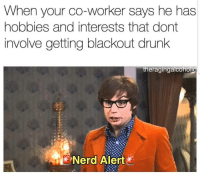 Drunk, Nerd, and Blackout: When your co-worker says he has  hobbies and interests that dont  involve getting blackout drunk  theragingaicohoic  Nerd Alert