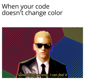 Epic meme: When your code  doesn't change color  |Something's wrong, I can feel it Epic meme