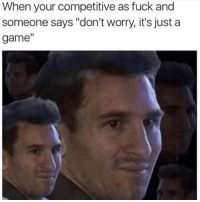"Memes, Fuck, and Game: When your competitive as fuck and  someone says ""don't worry, it's just a  game"" No. You need to follow @thespeckyblonde @thespeckyblonde @thespeckyblonde @thespeckyblonde"