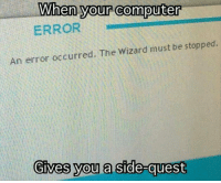Computer, MeIRL, and Wizard: When your computer  ERROR  0  An error occurred. The Wizard must be stopped.  Gives you a sic  e- meirl