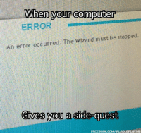 Facebook, Memes, and Computer: When your computer  ERROR  An error occurred. The Wizard must be stopped.  GIVes you a side-quest  you a side-qu  FACEBOOK.COM/IFLROLEPLAYING