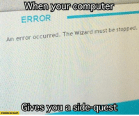 Computer, Quest, and Wizard: When your computer  ERROR  An error occurred. The Wizard must be stopped.  Gives you a side-quesit  STARECAT.COM When you computer gives you a side-quest