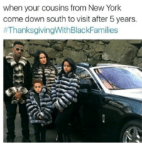 Memes, New York, and Thanksgiving: when your cousins from New York  come down south to visit after 5 years.  So what y'all have fa thanksgiving? N how was it ? thanksgivingwithblackfamilies