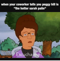 """lol wut: When your coworker tells you peggy hill is  """"the hotter sarah palin""""  Escucha me? lol wut"""