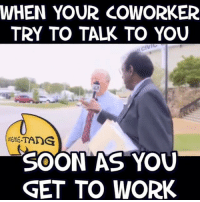 😂😂😂😂 Get away from me... tooearly funniest15seconds Created by @_icaintstandwoo_ Email: funniest15seconds@yahoo.com Youtube: funniest15seconds Website: www.viralcontrol.co: WHEN YOUR COWORKER  TRY TO TALK TO YOU  MEME TAIDG  SOON AS YOU  GET TO WORK 😂😂😂😂 Get away from me... tooearly funniest15seconds Created by @_icaintstandwoo_ Email: funniest15seconds@yahoo.com Youtube: funniest15seconds Website: www.viralcontrol.co