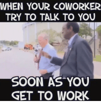 Lemme leave mf 😭💀😩 Via meme tang: WHEN YOUR COWORKER  TRY TO TALK TO YOU  SOON AS YOU  GET TO WORK Lemme leave mf 😭💀😩 Via meme tang