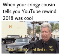 youtube.com, Thank You, and Cool: When your cringy cousin  tells you YouTube rewind  2018 was cool  That little bastard lied to me nOt EvEn A tHaNk YoU?