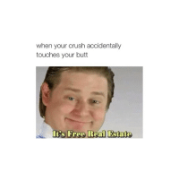 don't touch my butt!!: when your crush accidentally  touches your butt  Its Free Real Estate don't touch my butt!!
