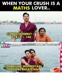 Memes, 🤖, and Compound Interest: WHEN YOUR CRUSH IS A  MATHS LOVER.  SIMPLE  INTERESTE  RXT 100  RVC J  WWW. RVC1.COM  COMPOUND INTEREST KAL  SEEKH  KE BATATE HAI Maths lover..😂 rvcjinsta