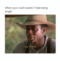 "relatable tho 😅 @firstdatestorie.s: When your crush tweets ""l hate being  single""  I can fix that. relatable tho 😅 @firstdatestorie.s"