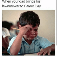 -SuperBitch: When your dad brings his  lawnmower to Career Day -SuperBitch