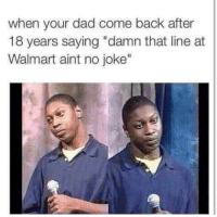 """Dad, Walmart, and Back: when your dad come back after  18 years saying """"damn that line at  Walmart aint no joke"""""""