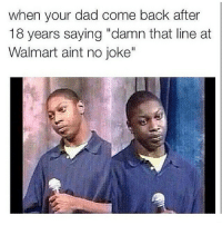 """😂😂😂 lol lmao lmfao meme memes picture pictures joke jokes funny toofunny funnymeme funnymemes funnyjoke funnyjokes funnypicture funnypictures funnyposts hilarious hysterical weak longline walmart: when your dad come back after  18 years saying """"damn that line at  Walmart aint no joke"""" 😂😂😂 lol lmao lmfao meme memes picture pictures joke jokes funny toofunny funnymeme funnymemes funnyjoke funnyjokes funnypicture funnypictures funnyposts hilarious hysterical weak longline walmart"""