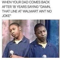 """Dad, Walmart, and Back: WHEN YOUR DAD COMES BACK  AFTER 18 YEARS SAYING """"DAMN,  THAT LINE AT WALMART AINT NO  JOKE"""""""