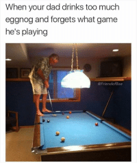 eggnog: When your dad drinks too much  eggnog and forgets what game  he's playing  @FriendofBae