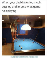 eggnog: When your dad drinks too much  eggnog and forgets what game  he's playing  @FriendofBae  SHARED ON I'M NOT RIGHT IN THE HEAD.COM