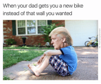 "I can just picture him staring off into the distance while REM's ""Everybody Hurts"" plays softly in the background.: When your dad gets you a new bike  instead of that wall you wanted I can just picture him staring off into the distance while REM's ""Everybody Hurts"" plays softly in the background."