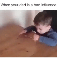 Bad, Dad, and Growing Up: When your dad is a bad influence Growing up to be just like daddy 🤣