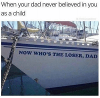 Dad, Dank, and Never: When your dad never believed in you  as a child  NOW WHO'S THE LOSER, DAD