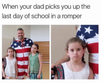 The look on her face,lol: When your dad picks you up the  last day of school in a romper The look on her face,lol