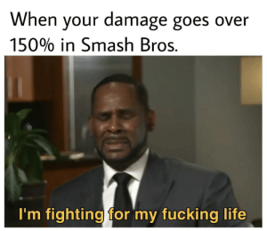 srsfunny:  Hate it when that happens: When your damage goes over  15090 in Smash Bros.  I'm fighting for my fucking life srsfunny:  Hate it when that happens