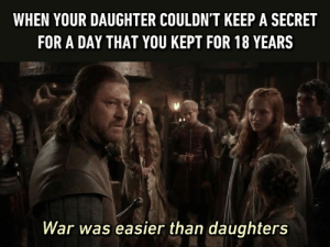 Dank, 🤖, and War: WHEN YOUR DAUGHTER COULDN'T KEEP A SECRET  FOR A DAY THAT YOU KEPT FOR 18 YEARS  War was easier than daughters Sansa invites you to the groupchat.