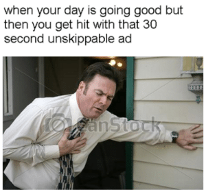Dank, Memes, and Target: when your day is going good but  then you get hit with that 30  second unskippable ad  anStock right in the chest pain by AlanDavy FOLLOW 4 MORE MEMES.