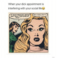 When your dick appointment is  interfering with your social life  OH, I COULON'T  IF YOUR PROMISE MEANS  THAT MUCH, THEN GIVE UP  OICK { funnytumblr textposts funnytextpost tumblr funnytumblrpost tumblrfunny followme tumblrfunny textpost tumblrpost haha}