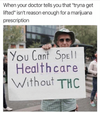 "@toptree is one of the funniest pages on the gram right now 🔥😂: When your doctor tells you that ""tryna get  lifted"" isn't reason enough for a marijuana  prescription  You Cant SDE!  Healthcare  Without THC  @ TopTree @toptree is one of the funniest pages on the gram right now 🔥😂"