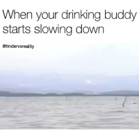 We are in this together 🍻🍺🍾🍷🍸🍹tag a weak c*nt: When your drinking buddy  starts slowing down  @tindervsreality We are in this together 🍻🍺🍾🍷🍸🍹tag a weak c*nt