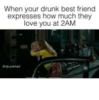 Drunk Fails: When your drunk best friend  expresses how much they  love you at 2AM  drunk fail