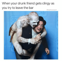Drunk, Memes, and Weed: When your drunk friend gets clingy as  you try to leave the bar  @highfiveexpert When @weed gets clingy I let it happen. Follow @weed for memes that come with a contact high. They're that good.
