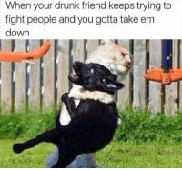 32 Funny Pictures #Funny #Picture: When your drunk friend keeps trying to  fight people and you gotta take em  down 32 Funny Pictures #Funny #Picture