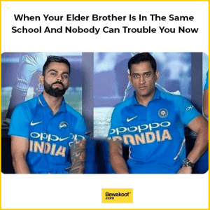 Memes, School, and India: When Your Elder Brother Is In The Same  School And Nobody Can Trouble You Now  poppo  Opp  INDIA  Bewakoof  .com Tera bhai sambhaal lega.. That look on Kohli's face