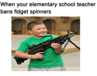 <p>Woah, but this is Trumps america</p>: When your elementary school teacher  bans fidget spinners <p>Woah, but this is Trumps america</p>