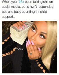 They all 1's that ain't child support. That stripper money 😂 • ➫➫ Follow @savagememesss for more posts daily: When your #Ex been talking shit on  social media, but u hvn't responded,  bcs u're busy counting tht child  support..  @_Taxo  @Taxo They all 1's that ain't child support. That stripper money 😂 • ➫➫ Follow @savagememesss for more posts daily