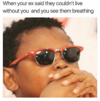 Memes, Live, and 🤖: When your ex said they couldn't live  without you and you see them breathing I feel betrayed 😒 Follow @thesassbible @thesassbible @thesassbible @thesassbible