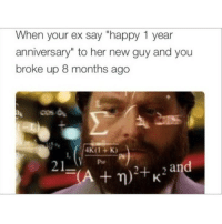 """Memes, 🤖, and A&m: When your ex say """"happy 1 year  anniversary"""" to her new guy and you  broke up 8 months ago  21  and  A+ m) +K"""