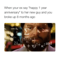 """Ex's, Memes, and Ups: When your ex say """"happy 1 year  anniversary"""" to her new guy and you  broke up 8 months ago  21  and  A n) +K"""