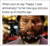 """Ex's, Memes, and Ups: When your ex say """"happy 1 year  anniversary"""" to her new guy and you  broke up 8 months ago  21  and  A m) +K"""