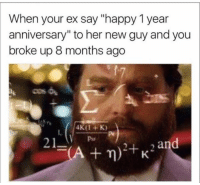 """Ex's, Memes, and Ups: When your ex say """"happy 1 year  anniversary"""" to her new guy and you  broke up 8 months ago  21  and  A m) K DV Russell"""