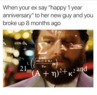 """Ex's, Memes, and 🤖: When your ex say """"happy 1 year  anniversary"""" to her new guy and you  broke up 8 months ago  and  A m) +K"""