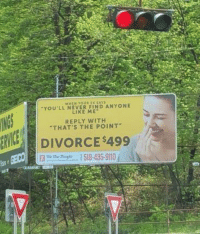 "When Your Ex: WHEN YOUR EX SAY  YOU'LL NEVER FIND ANYONE  LIKE ME  REPLY WITH  ""THAT'S THE POINT  ENİC  DIVORCE $499  avserhe Pople. I 518-435-9110"
