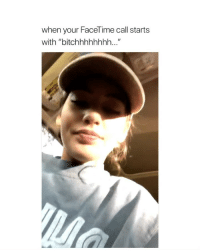 """Facetime, Girl Memes, and Call: when your FaceTime call starts  with """"bitchhhhhhhh..."""" me when my bestfriend facetimes me"""