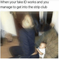 Memes, 🤖, and Strip Clubs: When your fake ID works and you  manage to get into the strip club yuh