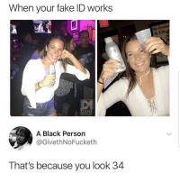 Lmaoo 😩😩😩😂😂 🔥 Follow Us 👉 @latinoswithattitude 🔥 latinosbelike latinasbelike latinoproblems mexicansbelike mexican mexicanproblems hispanicsbelike hispanic hispanicproblems latina latinas latino latinos hispanicsbelike: When your fake ID works  My Goodne  My Cur  a DAN  MEMEOLOGY  A Black Persorn  @GivethNoFucketh  That's because you look 34 Lmaoo 😩😩😩😂😂 🔥 Follow Us 👉 @latinoswithattitude 🔥 latinosbelike latinasbelike latinoproblems mexicansbelike mexican mexicanproblems hispanicsbelike hispanic hispanicproblems latina latinas latino latinos hispanicsbelike