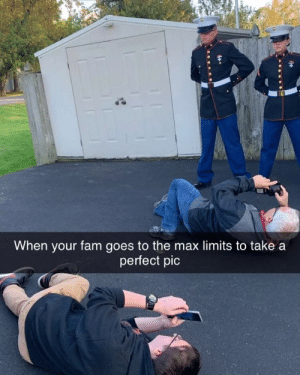 Fam, For, and Do It: When your fam goes to the max limits to take a  perfect pic Do it for the Gram