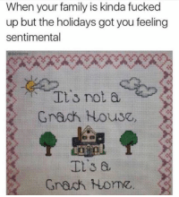 Family, Girl Memes, and Got: When your family is kinda fucked  up but the holidays got you feeling  sentimental  It's not a  Grach Nouse,  Ct'sa  Grach orne ❤️ @dabmoms