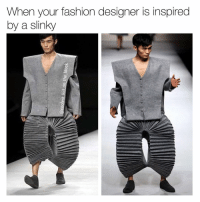 @sporklepoo - LMAO THIS DUDE IS FUNNY AF: When your fashion designer is inspired  by a slinky @sporklepoo - LMAO THIS DUDE IS FUNNY AF